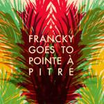 FranckyGoesToPointeAPitre