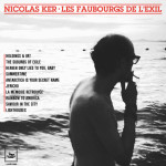 NICOLAS KER, Les faubourgs de l'exil - Longueur d'Ondes