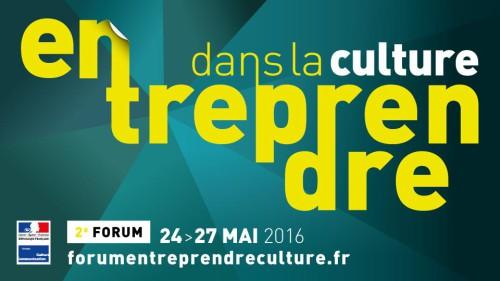 Le Forum « Entreprendre dans la culture » se tiendra du 24 au 27 mai 2016.
