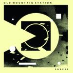 Old Mountain Station, leur album Shapes sur Longueur d'Ondes