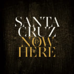 Santa Cruz, son album Now & Here sur Longueur d'Ondes