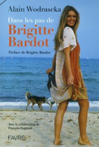 ALAIN WODRASCKA, son livre Dans les pas de Brigitte Bardot sur Longueur d'Ondes