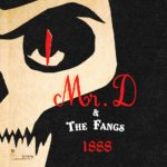 Mr D and The Fangs, son album 1888 sur Longueur d'Ondes