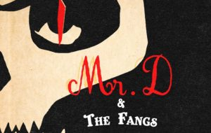 MR D AND THE FANGS