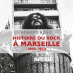 """Robert Rossi, son livre """"Histoire du rock à Marseille (1960-1980)"""""""