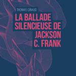 """Thomas Giraud, son livre """"La ballade silencieuse de Jackson C.Frank"""""""
