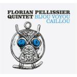 """Florent Pellisier Quintet, """"Bijou Voyou Caillou"""""""