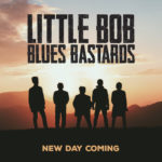 "Little Bob Blues Bastards, leur album ""New day coming"""