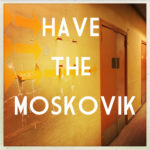 HAVE THE MOSKOVIK